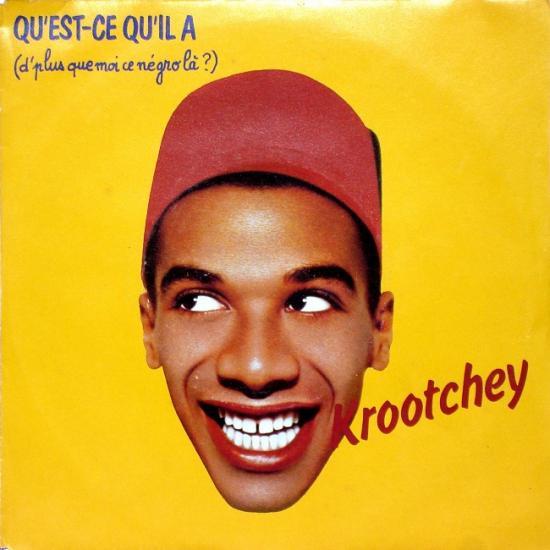 Krootchey: Qu'est-ce qu'il a (d'plus que moi ce négro là?), 1984