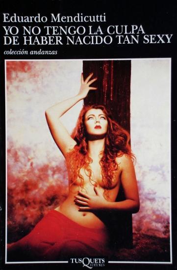 1997 Eduardo Mendicutti: Yo no tengo la culpa de haber nacido tan sexy